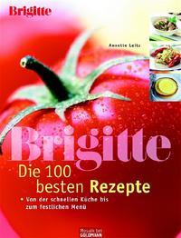 Coverbild Brigitte - Die 100 besten Rezepte