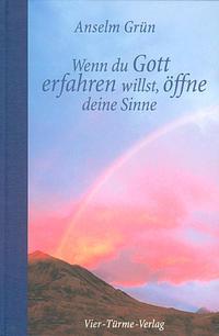 Coverbild Wenn du Gott erfahren willst, öffne deine Sinne